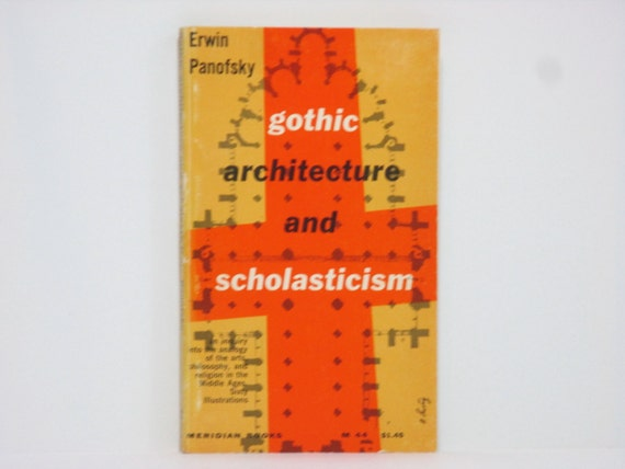 erwin panofskys gothic architecture and scholasticism essay Erwin panofsky (march 30, 1892 in bourdieu first adapted his notion of habitus from panofsky's gothic architecture and scholasticism erwin panofsky papers at.