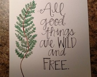 All Good Things are Wild and Free Fern print