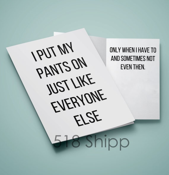 I Put My Pants On Just Like Everyone Else - Birthday Inspiration Motivational Funny Humor