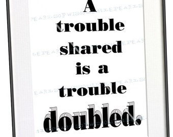 A Trouble Shared Funny Quote Black and White Typography Print Funny Geek Office Philosophy Politics Wall Art Instant Download 068