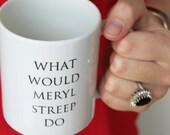 PRE ORDER What Would Meryl Streep Do Black and White 11oz. Ceramic Mug | Kitchen Home Apartment Coffee Tea California Hollywood Movie