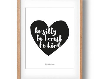 Ralph Waldo Emerson Quote, Be Silly Be Honest Be Kind, Monochrome Heart Printable: INSTANT DOWNLOAD