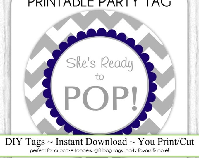 Instant Download - Gray and Navy Chevron She's Ready to Pop, Baby Shower Printable Party Tag, Cupcake Topper, DIY, You Print, You Cut