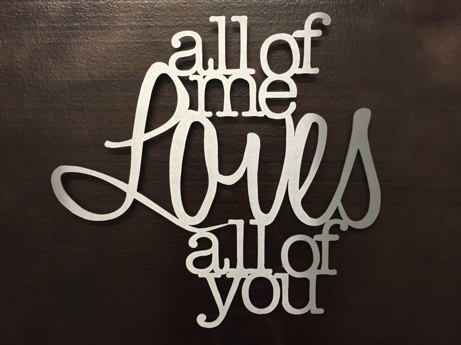 All Of Me Loves All Of You Metal Wall Art Metal Art Quote