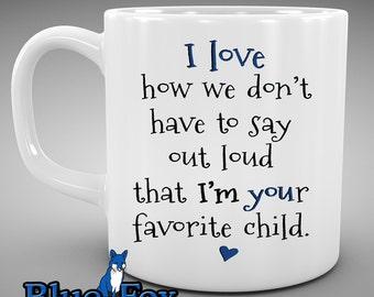 Favorite Child Mug, Funny coffee mug, Coffee Mug,mug for mom,gift for dad,I love how we don't have to say out loud,Coffee Cup, MUG-269