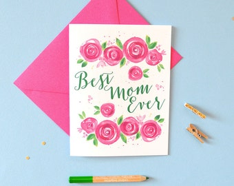 Best Mom Ever - Mother's Day Card, Card for Mother's Day, Floral Watercolor Card - No. 244C