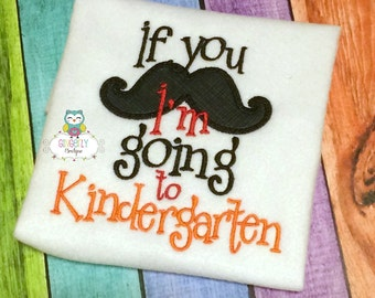 If you Mustache I'm going to  Kindergarten Mustache Shirt - Back to school shirt- Pre K, Preschool, Grades 1-4 available