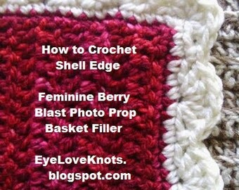 CROCHET PATTERN - How to Crochet Shell Edge - Berry Blast Photo Prop Basket Filler - Easy Crochet Pattern - Permission to Sell Items