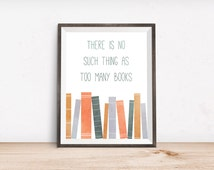 """Book Lover Printable Art Print - No Such Thing as Too Many Books - Instant Download - 4x6"""" 5x7"""" 8x10"""" 8.5x11"""" A4 11x14"""""""