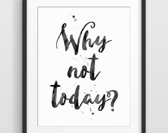 Inspirational Print, Black and White Typography Poster, Office Decor, Motivational Wall Decor, Inspirational Quote, Why Not Today