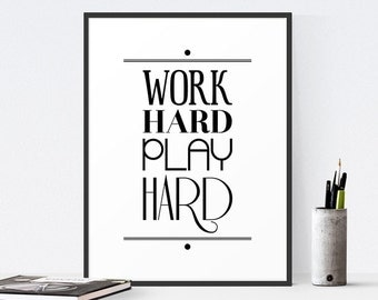 Printable Quote, Office Decor, Work Hard Play Hard, Inspirational Quote Print, Typography Print, Motivational Art - More colors