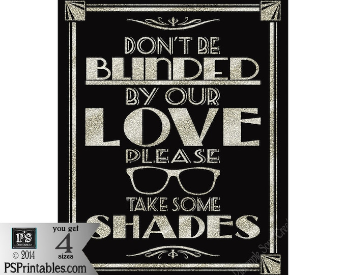 Don't Be Blinded By Our LOVE-Please Take Some Shades-DIY Printable sign-sunglasses favors-black silver