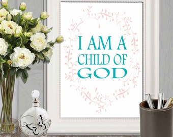 I am a child of God print Printable Laurel Pink and teal Nursery wall art canvas Christening print Baptism gift 11x14, 5x7, 8x10 DOWNLOAD