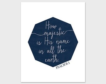 Psalm 8:1 Print, 8x10, Instant Download, Scripture Verse Print, How Majestic Is Your Name in All the Earth, Bible Verse Print, Christian