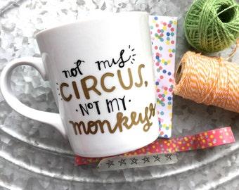 Not My Circus, Not My Monkeys Coffee Mug, Hand Painted Coffee Mug - Funny Coffee Mug - Not My Circus Mug - Not My Monkeys Mug