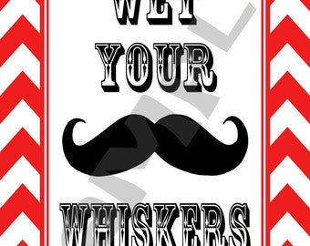 """Customizable!! Mustache Bash -  """"Wet Your Whiskers"""" Sign- 5x7- Other colors available!!"""