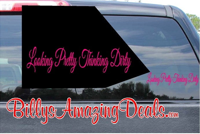 Looking Pretty Thinking Dirty Vinyl Decal Sticker Country Girl - Redneck window decals for trucks