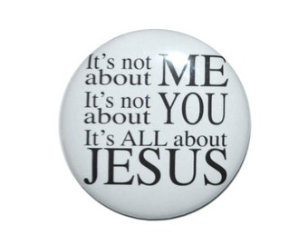 Christian Button It's not about me, It's not about you, It's all about Jesus religious pin 2 1/4 inch pin-back button.