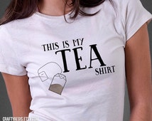 This is my TEA shirt - Woman's Slim Fit T-Shirt - Punny Shirts for Her - Tea Party, Tea Time, Tea Bag Shirt - Tea Shirt Pun, So Punny Gift