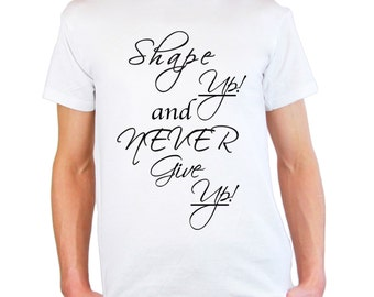 Mens & Womens T-Shirt with Quote Shape up and Never Give Up / Inspirational Text Shirts / Motivational Words Shirt + Free Random Decal Gift