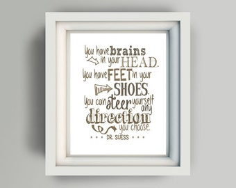 "Printable 11x14 ""You have brains in your head you have feet in your shoes you can steer yourself any direction you choose Dr Suess"" white"