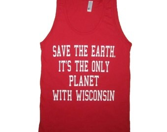 save the earth its the only planet with wisconsin tank top funny cute badgers state sleeveless football sports tee basketball present gift