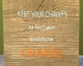 Keep Your Chin Up, At Least You Don't Have Crabs