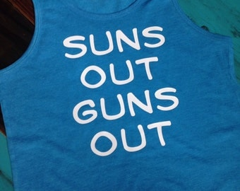 Suns out Guns Out Kid or adult shirts and tanks