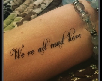 tattoo quote Alice in wonderland quote We're all mad here temporary tattoo quote