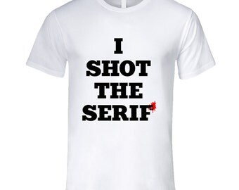 I Shot The Serif Fun Graphic Design Tee Shirt