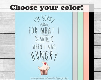 I'm Sorry For What I Said When I Was Hungry Art Print - 8x10