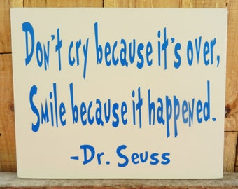 Don't cry because it's over, smile because it happened, Dr. Seuss Quote , Wood sign, Wall hanging, Sign for Teacher, Inspirational Quote