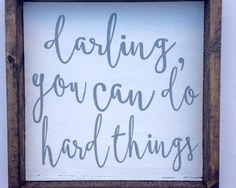 Darling, you can do hard things, wood sign