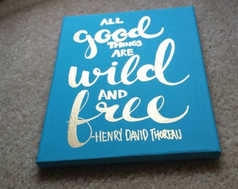 All good things are wild and free Henry David Thoreau Canvas Quote Art Quote on Canvas Painting Home Decor Gold Blue Aqua Gift Dorm Decor