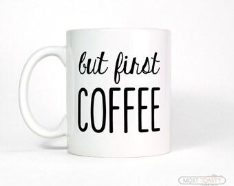 Hostess Gift, But First Coffee Mug, Big Coffee Cup, Cute Mug, Large Mug, Coworker Gift Quote Mug, Morning Coffee Lover Mug, Funny Coffee Mug