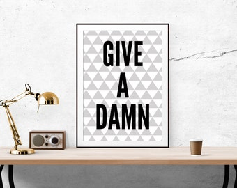 SALE / Give A Damn Print // Print, Typography, Motivational Print, Inspirational Print, Life Quote, Wall Decor, Home Decor, Positive Print