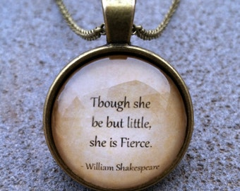 """William Shakespeare  """"Though she be but little she fierce."""" Pendant and Chain"""