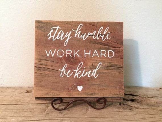 Stay Humble Work Hard Be Kind Wood Sign Reclaimed by ...