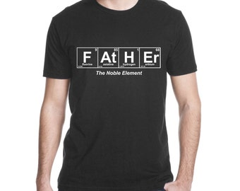 Gift for Dad, Expectant Father Gift, Fathers Day Gift, Father The Noble Element, Periodic Table Shirt, Father Dad Shirt