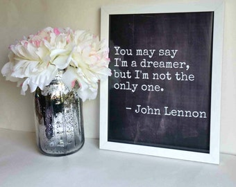 You may say I'm a dreamer John Lennon quote printable art print poster for home, office, or room decor