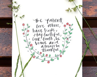 Be patient, love others, have hope, stay faithful, seek truth, be brave and always be thankful