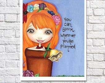 Bloom Where You Are Planted Inspirational Quote Print Gardening Gift Little Girl Artwork Tween Wall Decor Pictures Of Flowers Floral Nursery