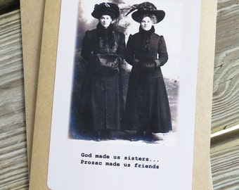 Funny Sisters Vintage Photo Greeting card- God made us sisters, Prozac made us friends. Kraft Card stock w/envelope Design # 201514