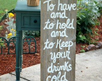 Rustic Wedding Sign, To Have and To Hold Sign, To Keep Your Drinks Cold Sign, Koozie Sign,  Bar Sign, Reception Cold Drinks Sign, Wood Sign