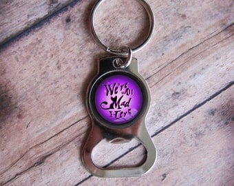 We're All Mad Here Bottle Opener Keychain