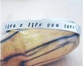 Aluminum Cuff Bracelet - Hand Stamped Bracelet - Live a Life You Love Cuff - ID Bracelet - Best Friends Forever - Personalized Jewelry