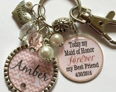 MAID of HONOR gift, Personalized keychain, Today my Maid of Honor, Forever my best friend chevron Inspirational quote BFF Wedding