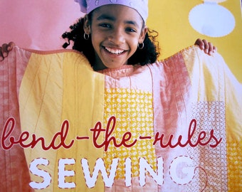 Amy Karol Bend The Rules Sewing: The Essential Guide to a Whole New Way to Sew Modern Patterns Craft Projects Idea Book for Stitchers