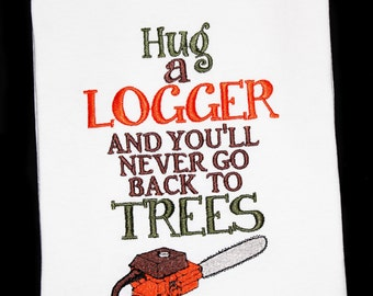 Hug a Logger and You'll Never Go Back to Trees Embroidered Kids or Adult Shirt with Chainsaw-Logging Shirt, Logger, Lumberjack Shirt, Funny