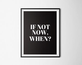 Printable poster, Instant download, Motivation quote, Wall art, If not now when, Black and white,Printable art, Inspirational